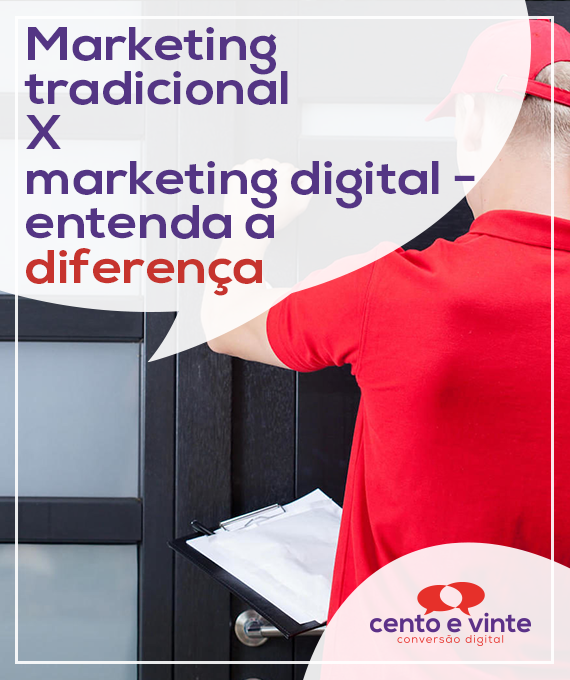 Marketing-tradicional-x-marketing-digital-entenda-a-diferença-marketing-digital-para-agencia-de-marketing-digital-cento-e-vinte-marketing-digital-para-001