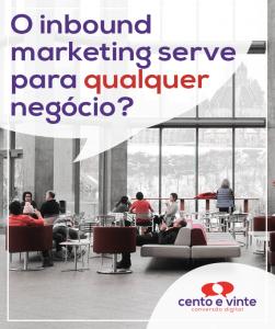 O-inbound-marketing-serve-para-qualquer-negocio-marketing-digital-para-agencia-de-marketing-digital-cento-e-vinte-marketing-digital-para-001