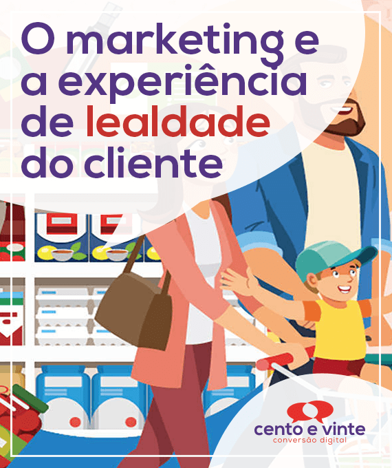 O-marketing-e-a-experiencia-de-lealdade-do-cliente-marketing-digital-para-agencia-de-marketing-digital-cento-e-vinte-marketing-digital-para-001