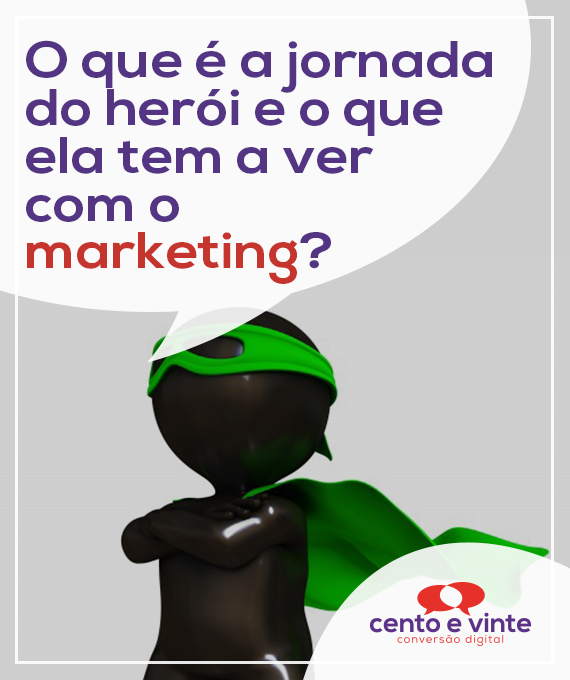 O-que-é-jornada-do-heroi-e-o-que-ela-tem-a-ver-com-marketing-marketing-digital-para-agencia-de-marketing-digital-cento-e-vinte-marketing-digital-para-002