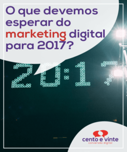 O-que-devemos-esperar-do-marketing-digital-para-2017-marketing-digital-para-agencia-de-marketing-digital-cento-e-vinte-marketing-digital-para-001