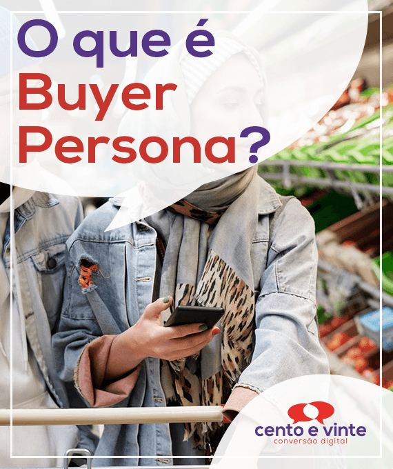 O-que-e-buyer-persona-marketing-digital-para-agencia-de-marketing-digital-cento-e-vinte-marketing-digital-para-001