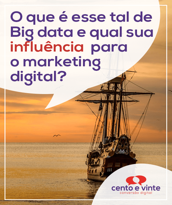 O-que-e-esse-tal-de-big-data-e-qual-sua-influencia-para-o-marketing-digital-marketing-digital-para-agencia-de-marketing-digital-cento-e-vinte-marketing-digital-para-001