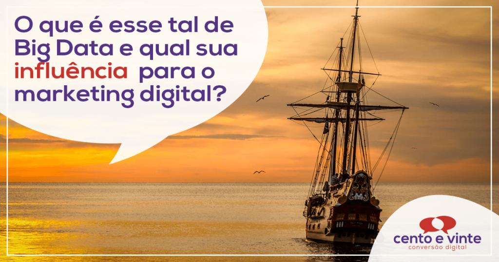 O que é esse tal de big data e qual sua influência para o marketing digital? 1
