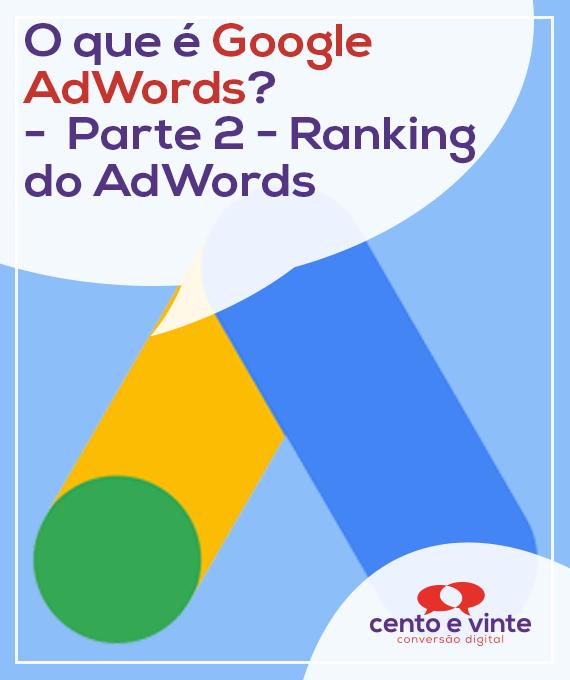O-que-e-google-ad-words-parte-2-ranking-do-adwords-marketing-digital-para-agencia-de-marketing-digital-cento-e-vinte-marketing-digital-para-001