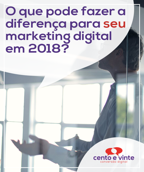 O-que-pode-fazer-a-diferença-para-seu-marketing-digital-em-2018-marketing-digital-para-agencia-de-marketing-digital-cento-e-vinte-marketing-digital-para-001