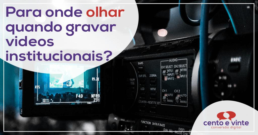 Para onde olhar quando gravar vídeos institucionais? 2