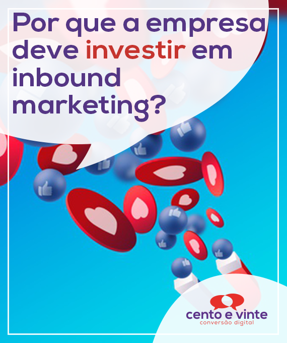 Por-que-a-empresa-deve-investir-em-inbound-marketing-marketing-digital-para-agencia-de-marketing-digital-cento-e-vinte-marketing-digital-para-001