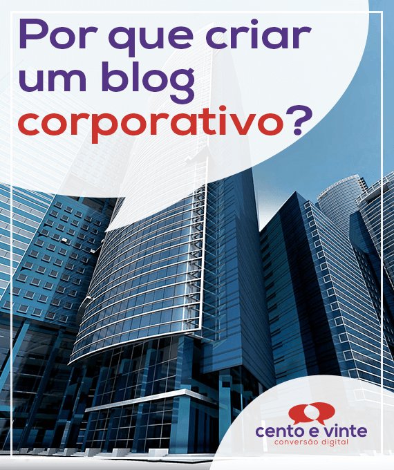 Por-que-criar-um-blog-corporativo-marketing-digital-para-agencia-de-marketing-digital-cento-e-vinte-marketing-digital-para-001