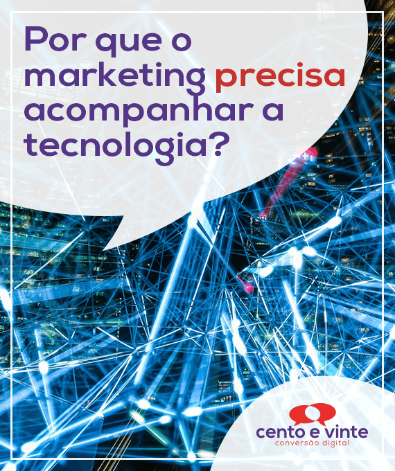 Por-que-o-marketing-precisa-acompanha-a-tecnologia-marketing-digital-para-agencia-de-marketing-digital-cento-e-vinte-marketing-digital-para-001