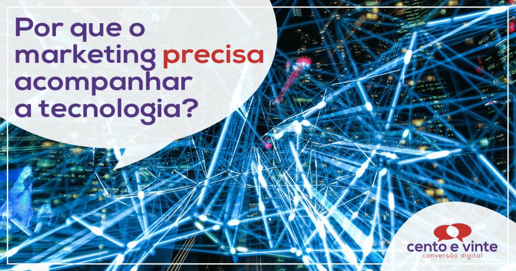 Por que o marketing PRECISA acompanhar a tecnologia? 2