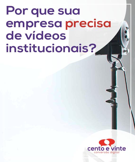 Por-que-sua-empresa-precisa-de-videos-institucionais-marketing-digital-para-agencia-de-marketing-digital-cento-e-vinte-marketing-digital-para-001