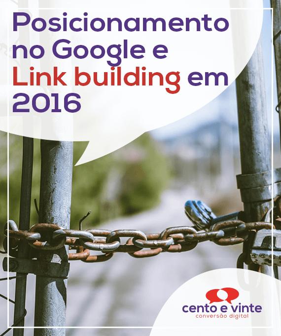 Posicionamento-do-google-e-link-building-em-2016-marketing-digital-para-agencia-de-marketing-digital-cento-e-vinte-marketing-digital-para-002