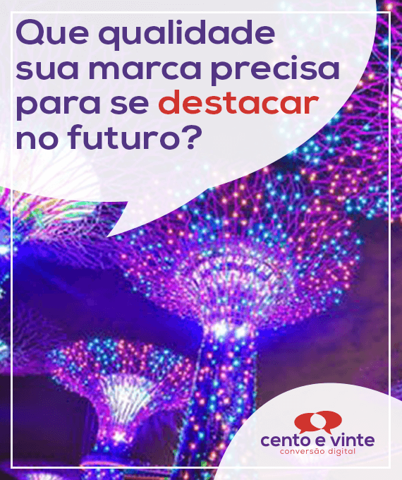 Que-qualidade-sua-marca-precisa-para-se-destacar-no-futuro-marketing-digital-para-agencia-de-marketing-digital-cento-e-vinte-marketing-digital-para-002