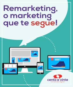Remarketing-o-marketing-que-te-segue-marketing-digital-para-agencia-de-marketing-digital-cento-e-vinte-marketing-digital-para-001