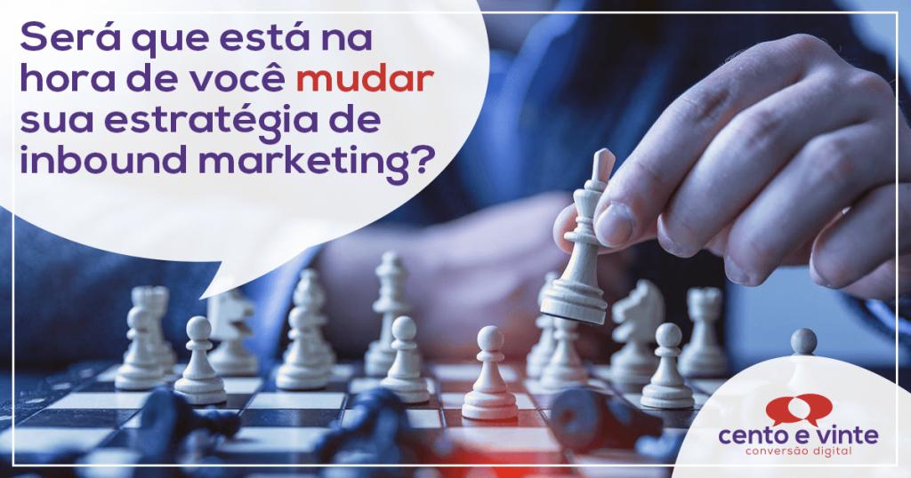 Será que está na hora de você mudar sua estratégia de inbound marketing? 1