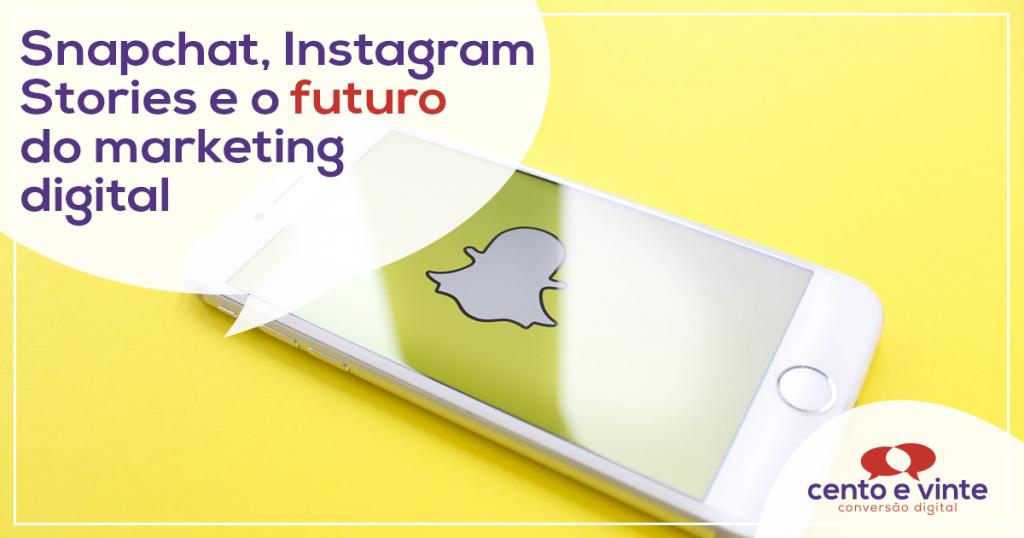 Snapchat, Instagram Stories e o futuro do marketing digital 1