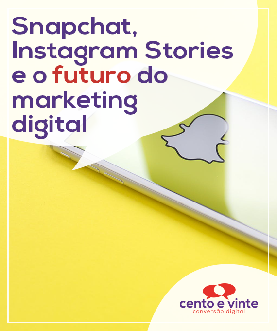 Snapchat-instagram-stories-e-o-futuro-do-marketing-digital-marketing-digital-para-agencia-de-marketing-digital-cento-e-vinte-marketing-digital-para-002