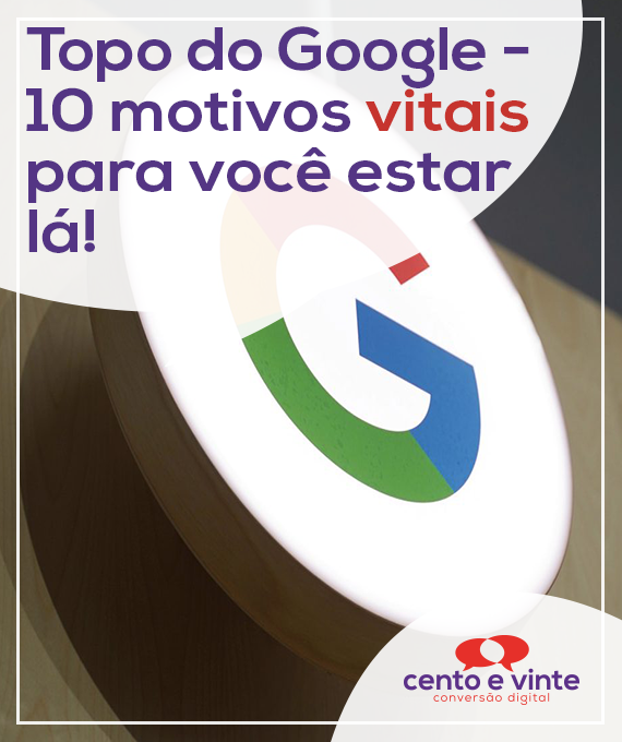 Topo-do-google-10-motivos-vitais-para-voce-estar-la-marketing-digital-para-agencia-de-marketing-digital-cento-e-vinte-marketing-digital-para-001