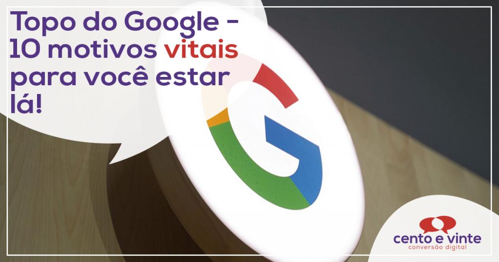 Topo do Google: 10 motivos VITAIS para você estar lá! 1
