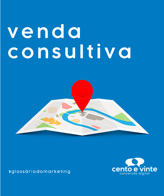 Venda-consultiva-glossário-120-marketing-digital-para-agencia-de-marketing-digital-cento-e-vinte-marketing-digital-para-001