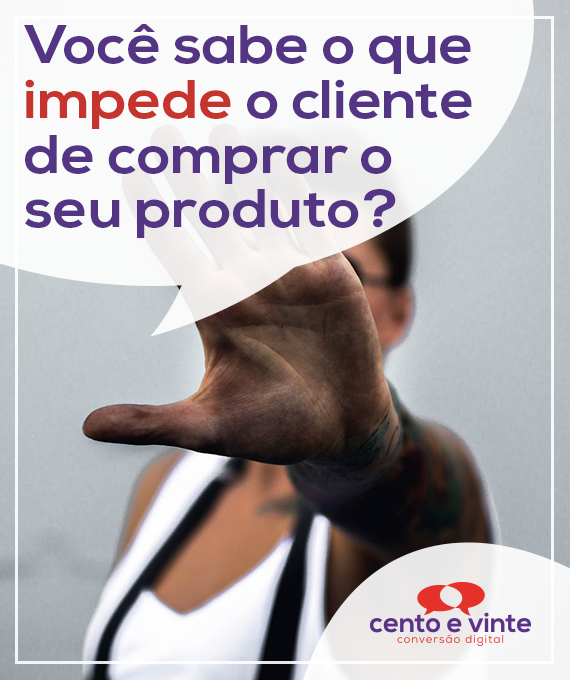 Voce-sabe-o-que-impede-o-cliente-de-comprar-seu-produto-marketing-digital-para-agencia-de-marketing-digital-cento-e-vinte-marketing-digital-para-001