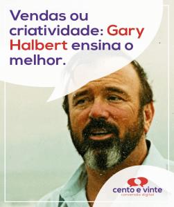 Vendas-ou-criatividade-gary-halbert-ensina-o-melhor-parketing-digital-para-agencia-cento-e-vinte-marketing-digital-para-destaque-blog