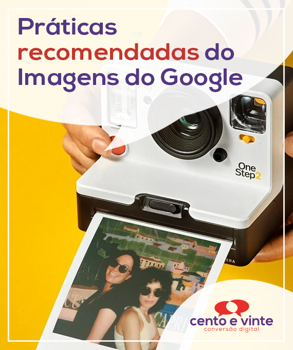 Práticas-recomendadas-Google-Imagens-marketing-digital-para-agencia-cento-e-vinte-marketing-digital-para-destaque-destaque
